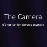 Camera - It's not just for pictures anymore